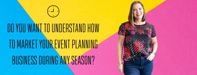 MARKETING YOUR EVENT PLANNING BUSINESS DURING ANY SEASON